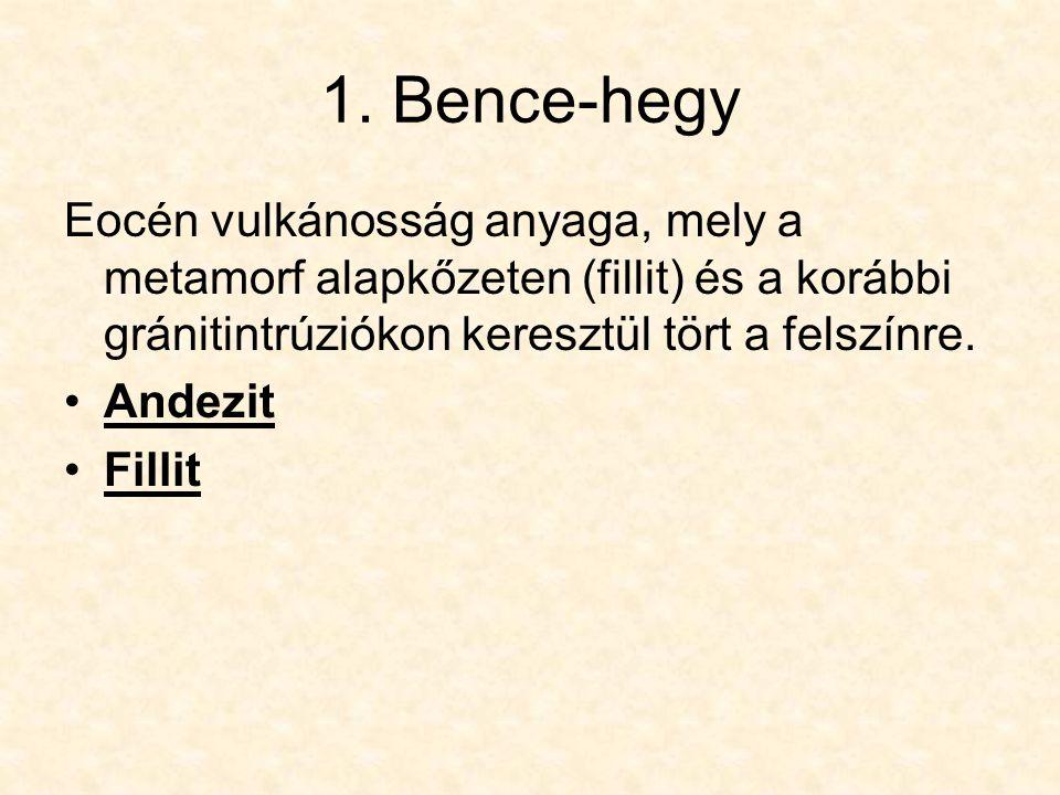 1. Bence-hegy Eocén vulkánosság anyaga, mely a metamorf alapkőzeten (fillit) és a korábbi gránitintrúziókon keresztül tört a felszínre.