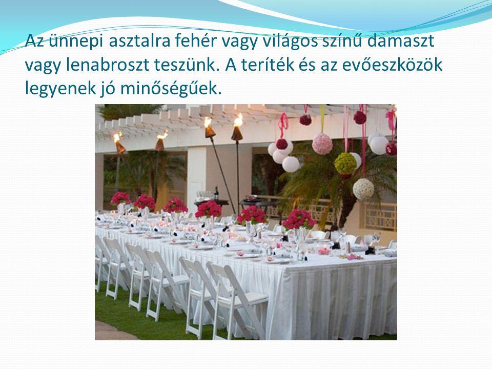 Az ünnepi asztalra fehér vagy világos színű damaszt vagy lenabroszt teszünk.