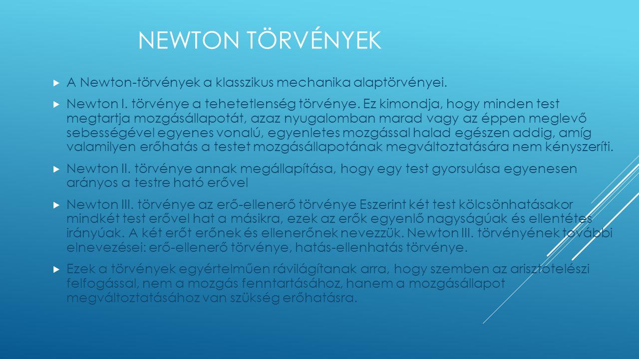 Newton törvények A Newton-törvények a klasszikus mechanika alaptörvényei.