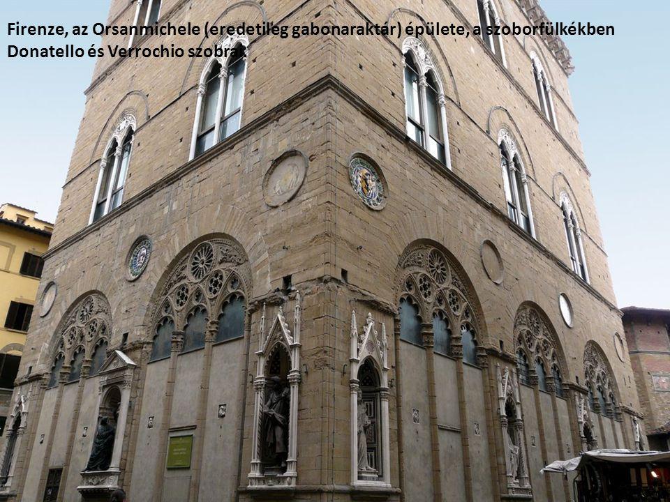 Firenze, az Orsanmichele (eredetileg gabonaraktár) épülete, a szoborfülkékben Donatello és Verrochio szobrai.