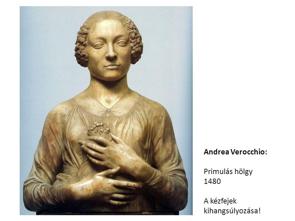 Andrea Verocchio: Primulás hölgy 1480 A kézfejek kihangsúlyozása!