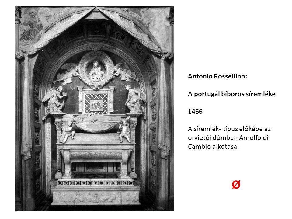 Ø Antonio Rossellino: A portugál bíboros síremléke 1466