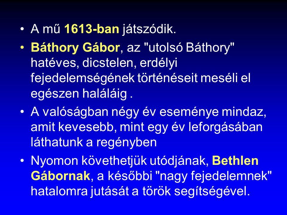 A mű 1613-ban játszódik. Báthory Gábor, az utolsó Báthory hatéves, dicstelen, erdélyi fejedelemségének történéseit meséli el egészen haláláig .
