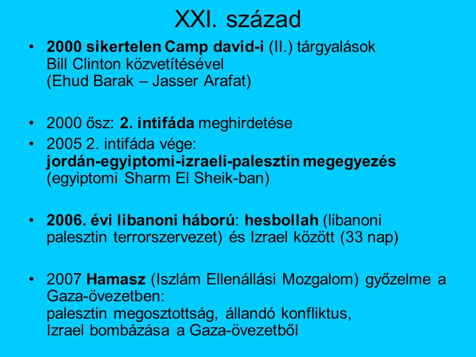 XXI. század 2000 sikertelen Camp david-i (II.) tárgyalások Bill Clinton közvetítésével (Ehud Barak – Jasser Arafat)