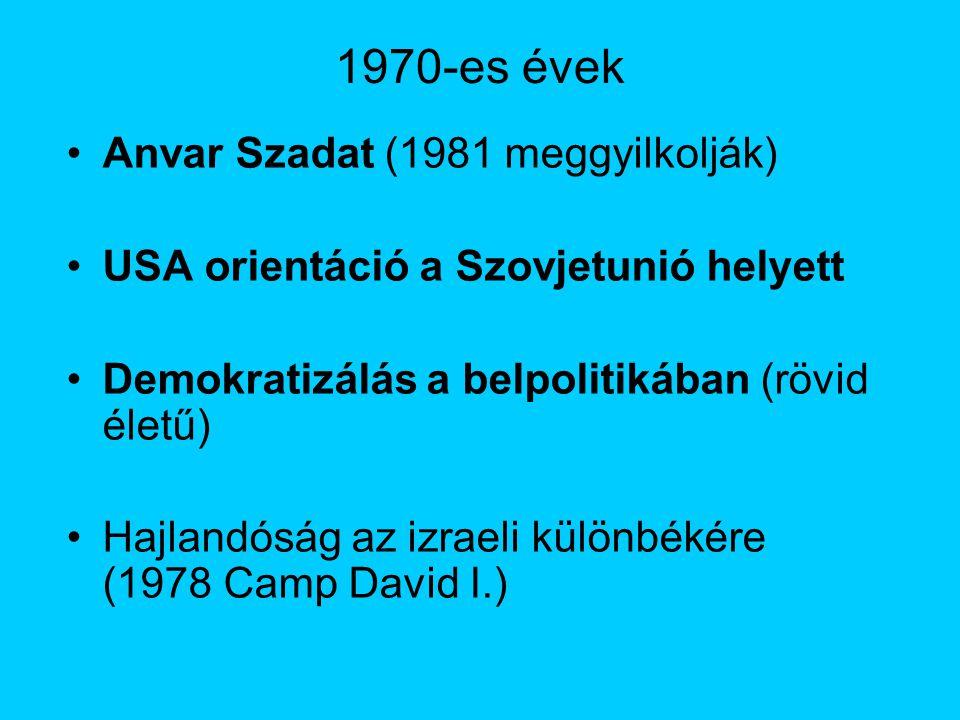 1970-es évek Anvar Szadat (1981 meggyilkolják)