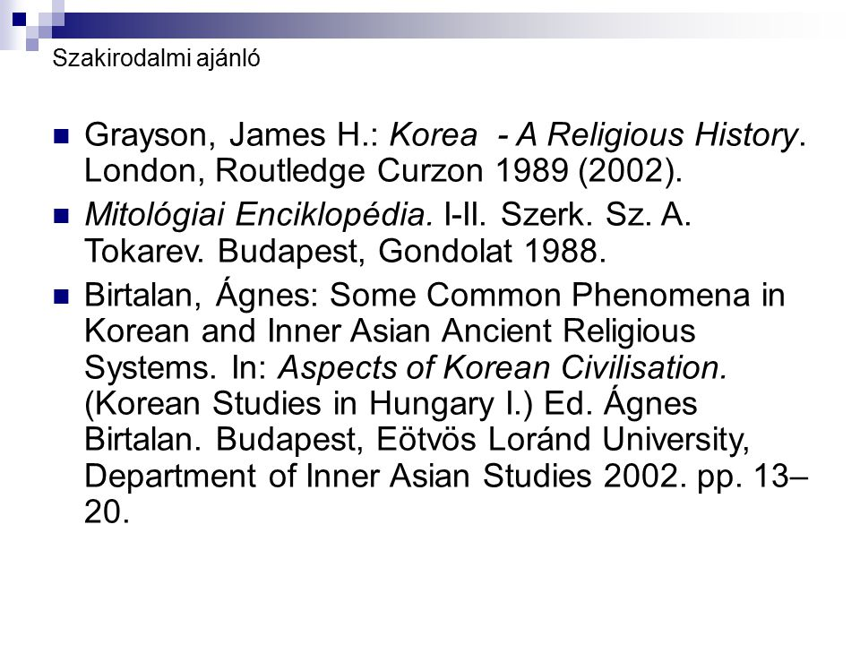 Szakirodalmi ajánló Grayson, James H.: Korea - A Religious History. London, Routledge Curzon 1989 (2002).