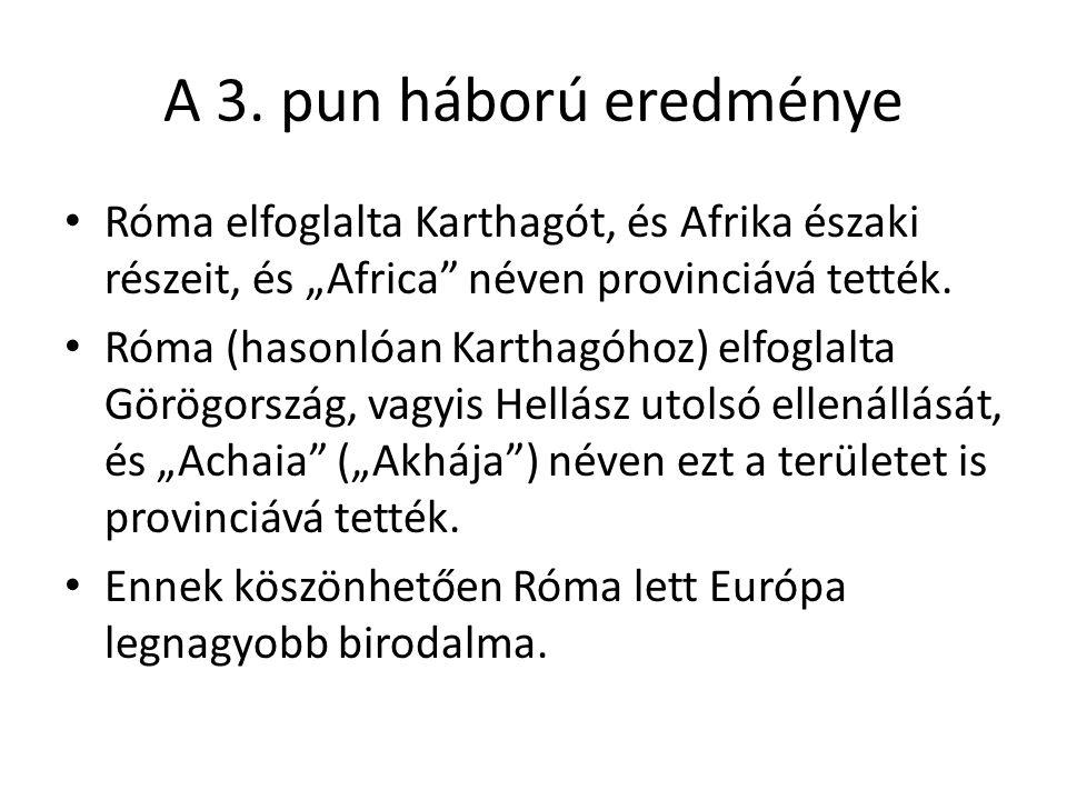 """A 3. pun háború eredménye Róma elfoglalta Karthagót, és Afrika északi részeit, és """"Africa néven provinciává tették."""