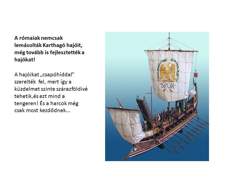 A rómaiak nemcsak lemásolták Karthagó hajóit, még tovább is fejlesztették a hajókat!