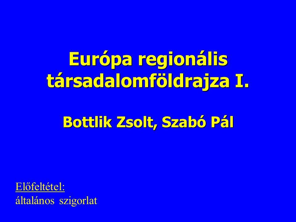 Európa regionális társadalomföldrajza I. Bottlik Zsolt, Szabó Pál