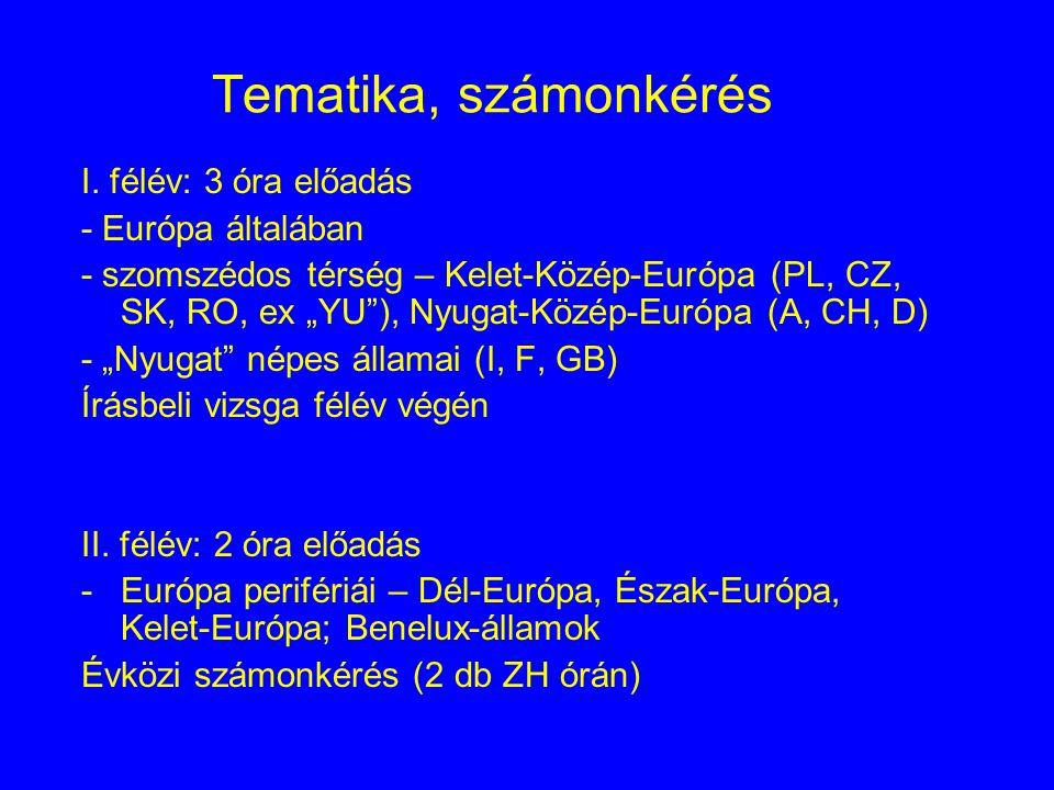 Tematika, számonkérés I. félév: 3 óra előadás - Európa általában