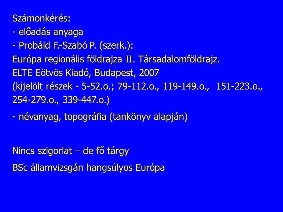 Számonkérés: - előadás anyaga. Probáld F.-Szabó P. (szerk.): Európa regionális földrajza II. Társadalomföldrajz.