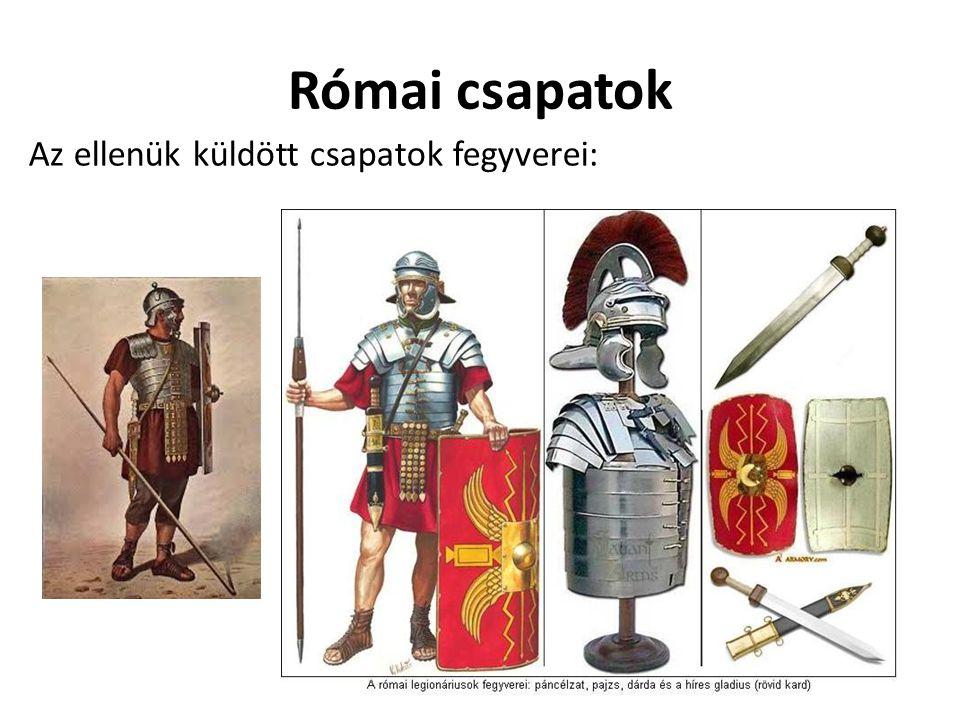 Római csapatok Az ellenük küldött csapatok fegyverei: