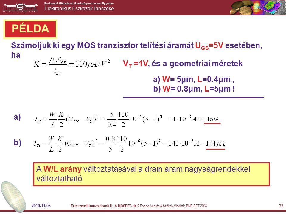 PÉLDA Számoljuk ki egy MOS tranzisztor telítési áramát UGS=5V esetében, ha. VT =1V, és a geometriai méretek.