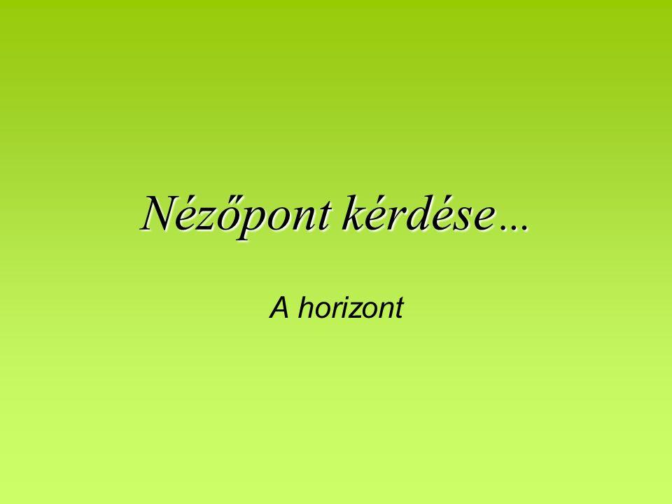 Nézőpont kérdése… A horizont