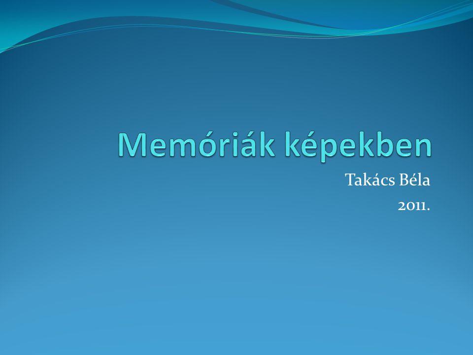 Memóriák képekben Takács Béla 2011.
