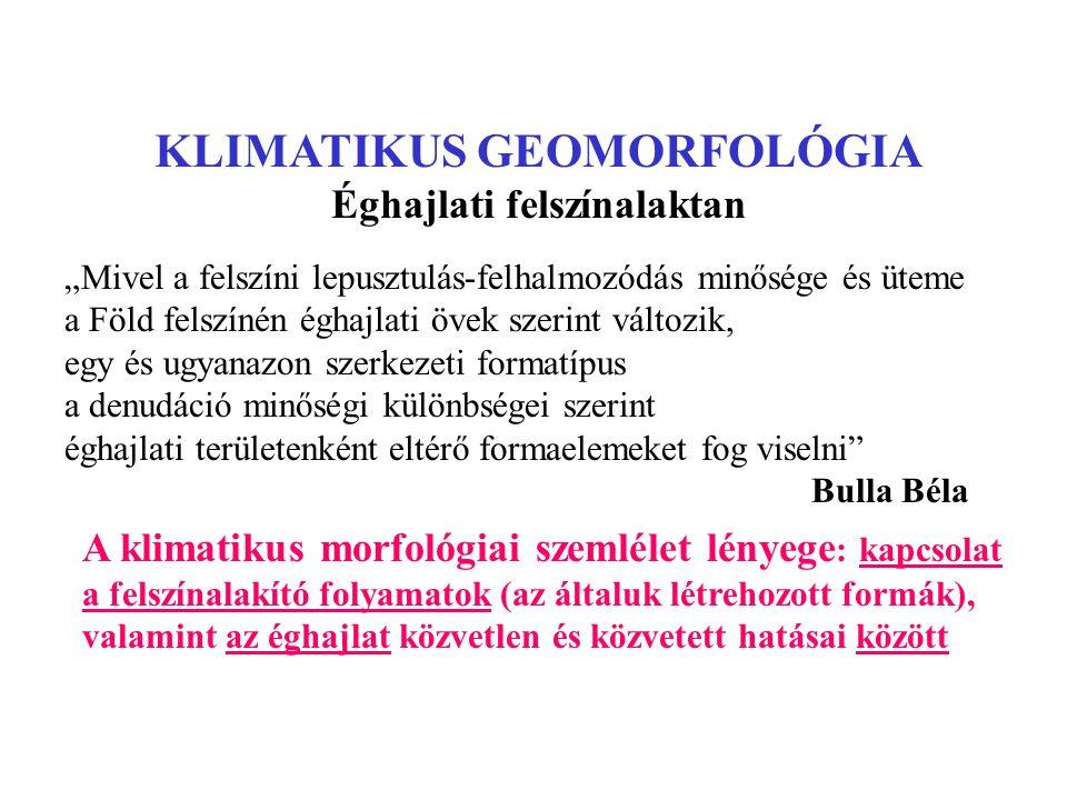 KLIMATIKUS GEOMORFOLÓGIA Éghajlati felszínalaktan