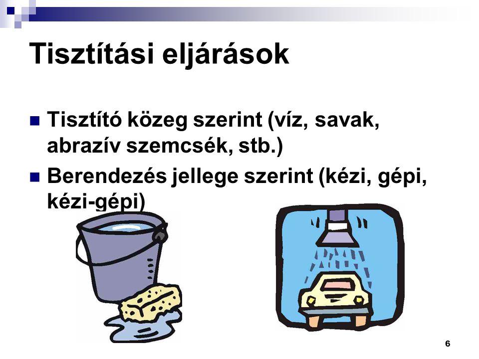 Tisztítási eljárások Tisztító közeg szerint (víz, savak, abrazív szemcsék, stb.) Berendezés jellege szerint (kézi, gépi, kézi-gépi)