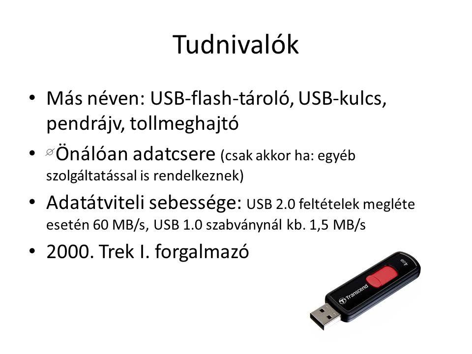 Tudnivalók Más néven: USB-flash-tároló, USB-kulcs, pendrájv, tollmeghajtó. Önálóan adatcsere (csak akkor ha: egyéb szolgáltatással is rendelkeznek)