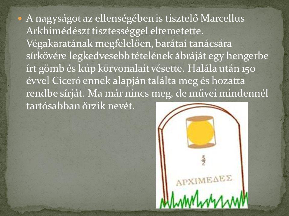 A nagyságot az ellenségében is tisztelő Marcellus Arkhimédészt tisztességgel eltemetette.