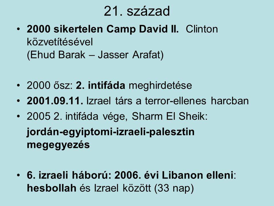 21. század 2000 sikertelen Camp David II. Clinton közvetítésével (Ehud Barak – Jasser Arafat) 2000 ősz: 2. intifáda meghirdetése.