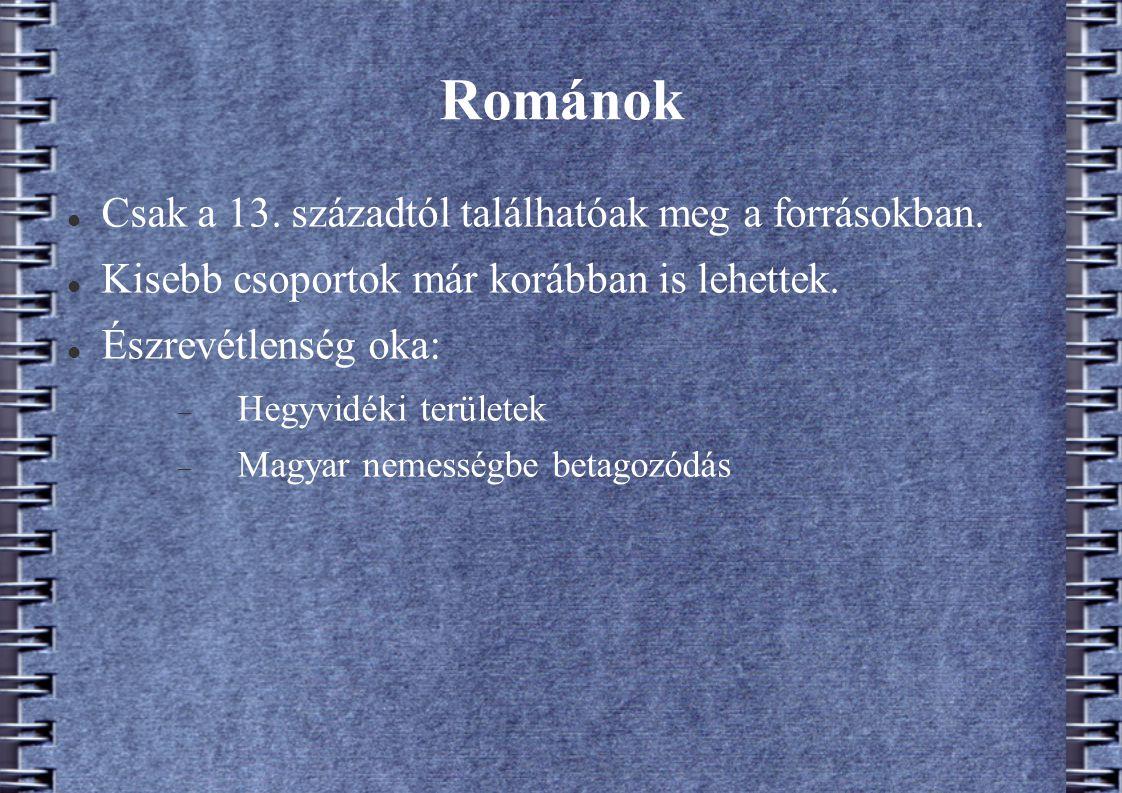 Románok Csak a 13. századtól találhatóak meg a forrásokban.