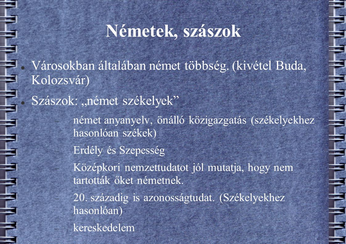 """Németek, szászok Városokban általában német többség. (kivétel Buda, Kolozsvár) Szászok: """"német székelyek"""