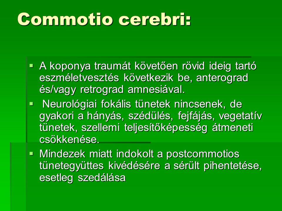 Commotio cerebri: A koponya traumát követően rövid ideig tartó eszméletvesztés következik be, anterograd és/vagy retrograd amnesiával.