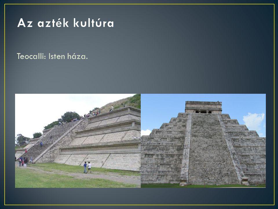 Az azték kultúra Teocalli: Isten háza.