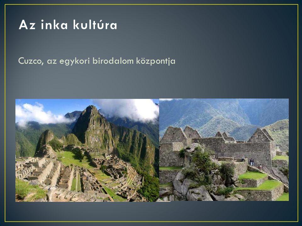 Az inka kultúra Cuzco, az egykori birodalom központja