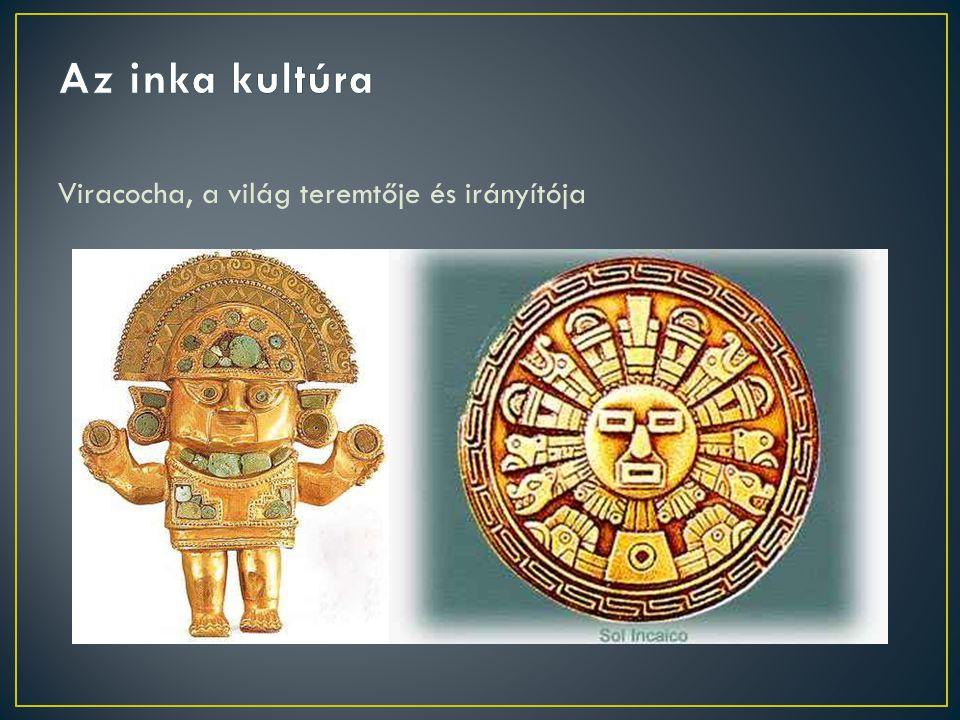 Az inka kultúra Viracocha, a világ teremtője és irányítója