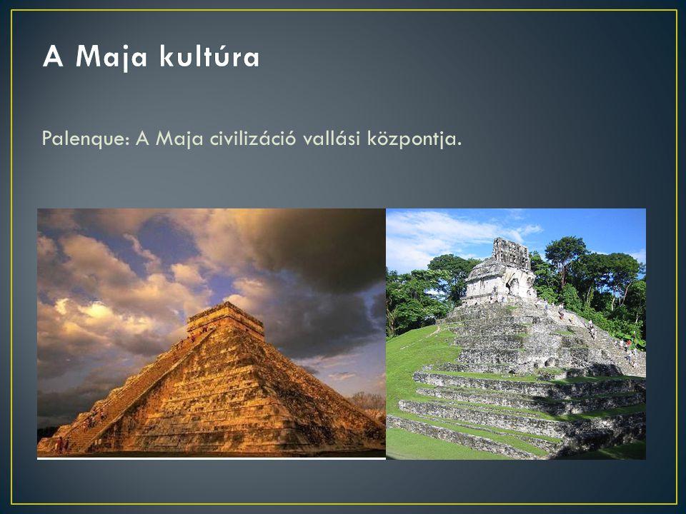 A Maja kultúra Palenque: A Maja civilizáció vallási központja.