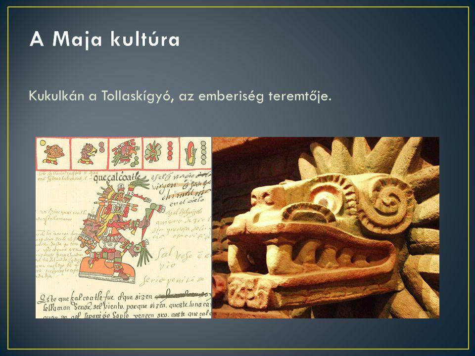 A Maja kultúra Kukulkán a Tollaskígyó, az emberiség teremtője.