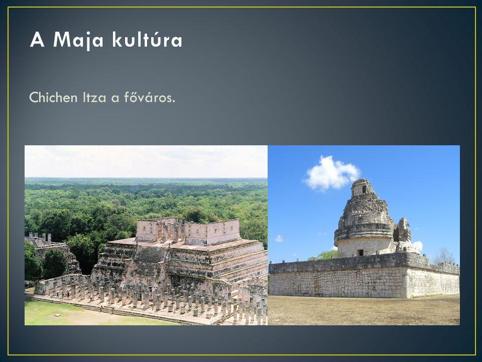 A Maja kultúra Chichen Itza a főváros.
