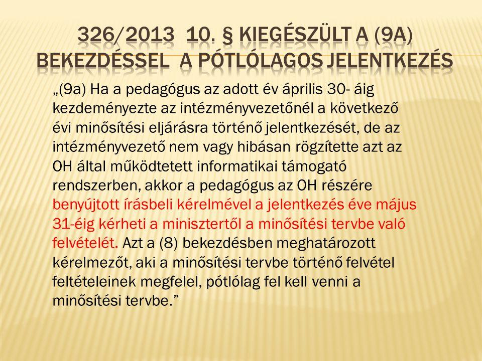 326/2013 10. § Kiegészült a (9a) bekezdéssel A pótlólagos jelentkezés
