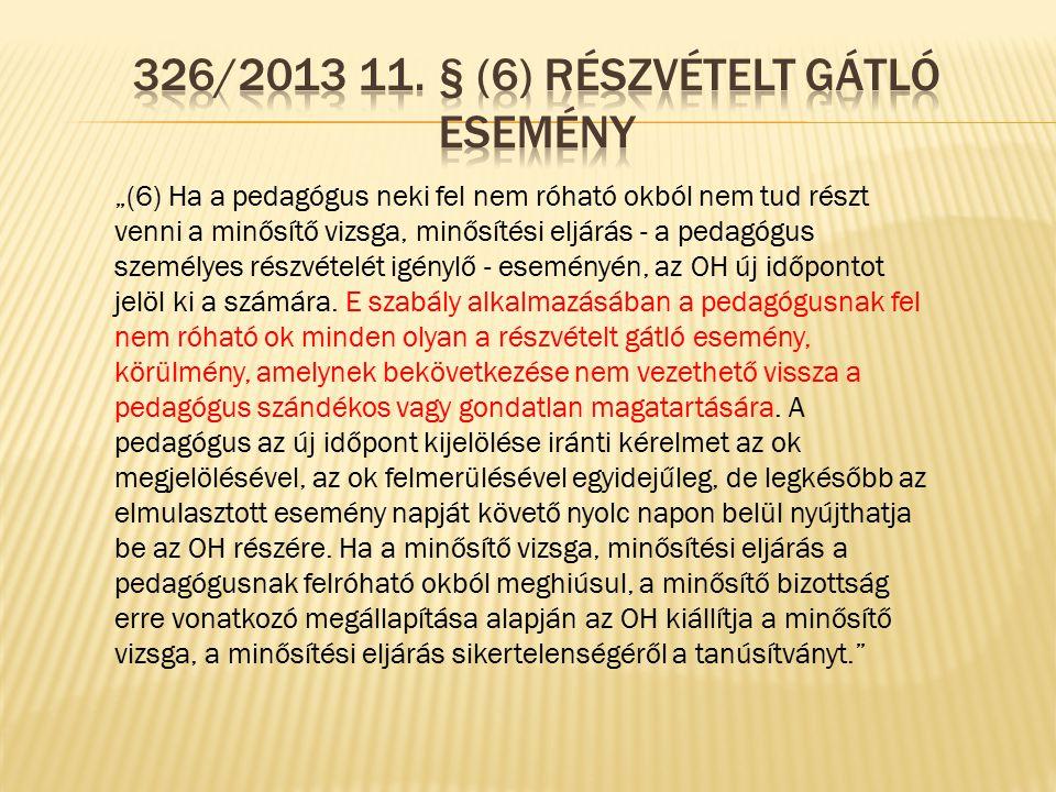 326/2013 11. § (6) Részvételt gátló esemény