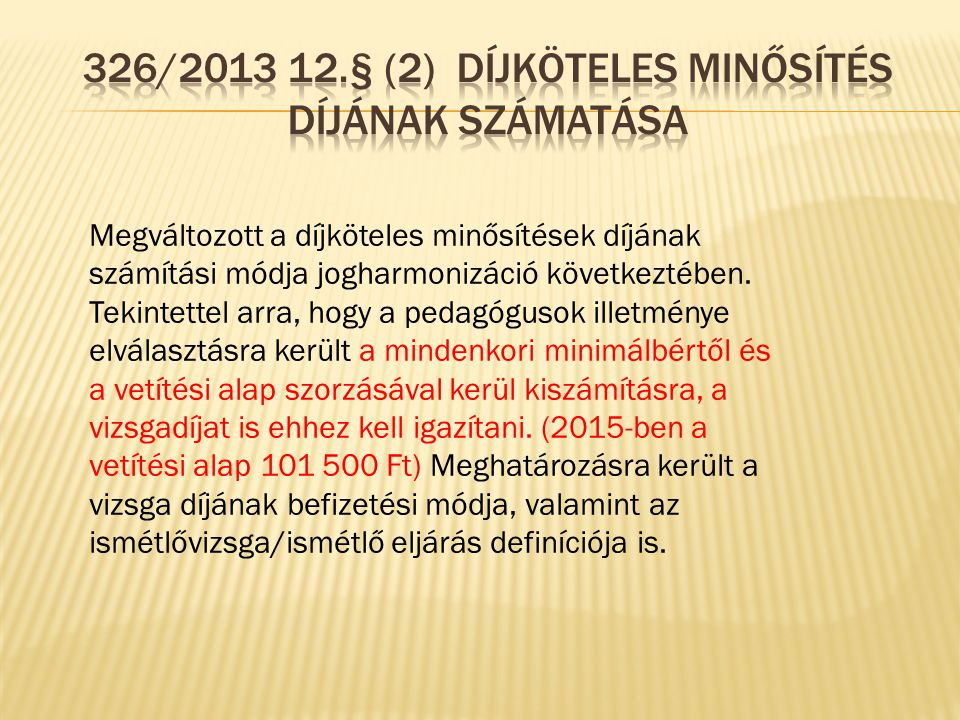 326/2013 12.§ (2) Díjköteles minősítés díjának számatása