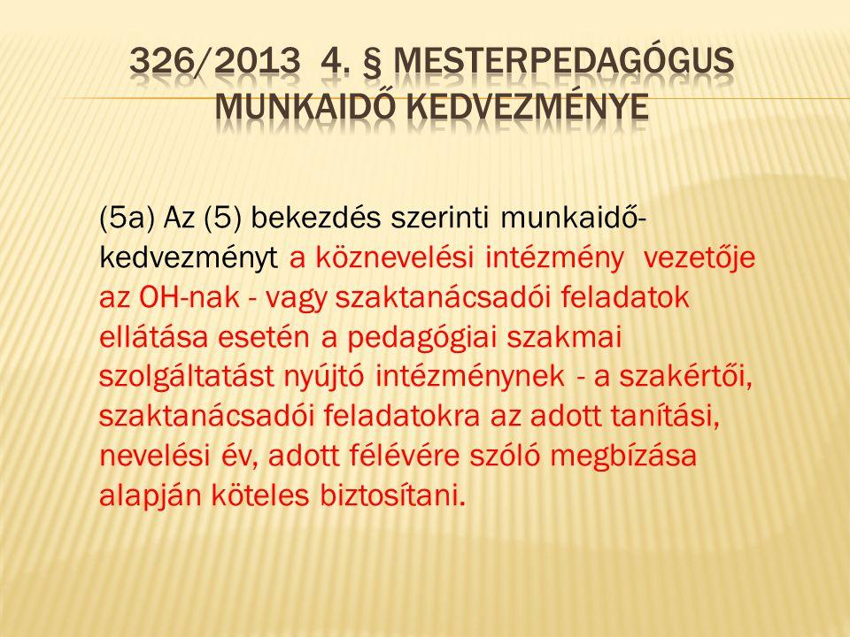 326/2013 4. § mesterpedagógus Munkaidő kedvezménye