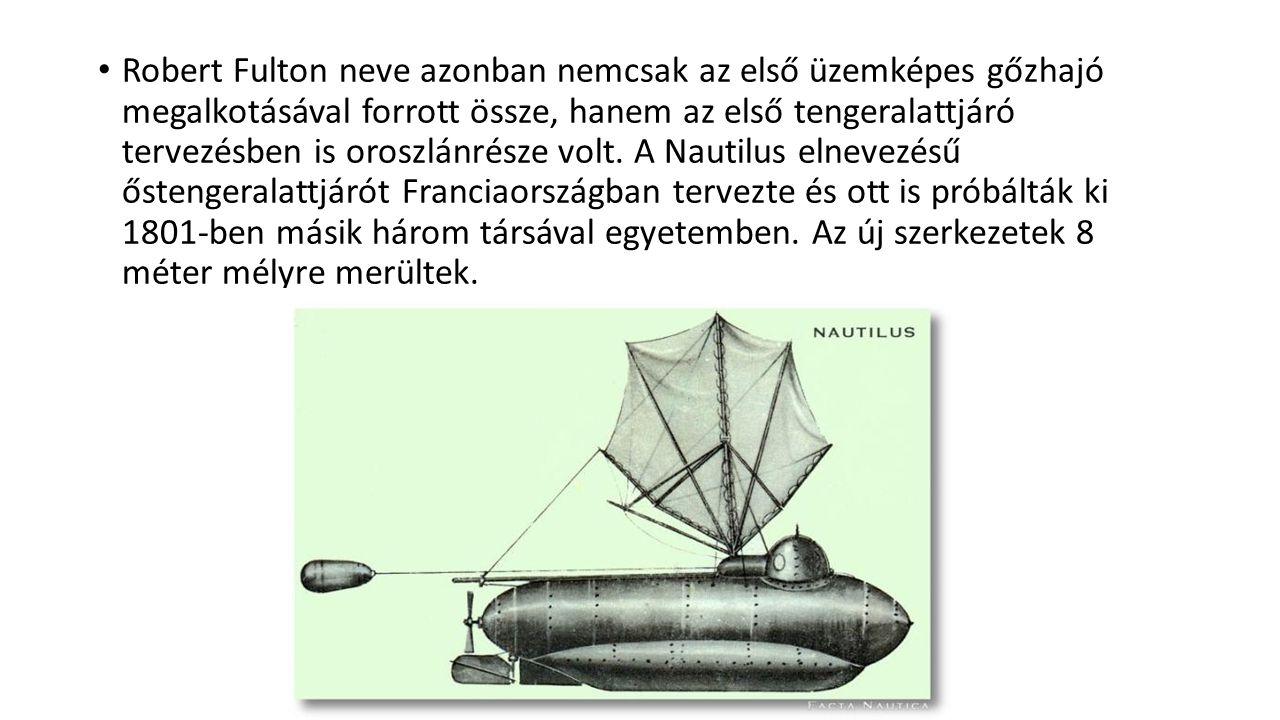 Robert Fulton neve azonban nemcsak az első üzemképes gőzhajó megalkotásával forrott össze, hanem az első tengeralattjáró tervezésben is oroszlánrésze volt.