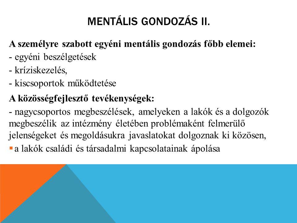 Mentális gondozás II. A személyre szabott egyéni mentális gondozás főbb elemei: - egyéni beszélgetések.