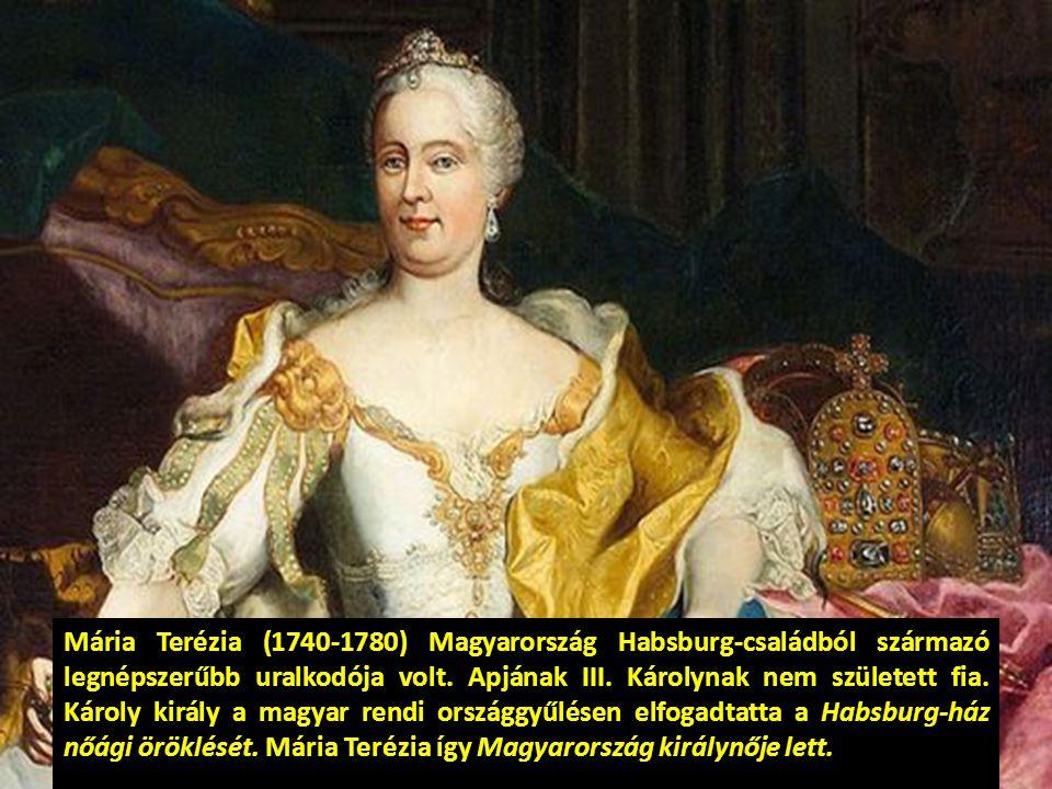 Mária Terézia (1740-1780) Magyarország Habsburg-családból származó legnépszerűbb uralkodója volt.