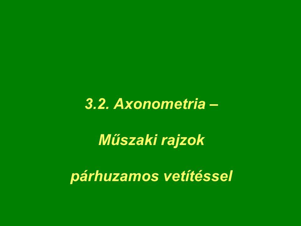 3.2. Axonometria – Műszaki rajzok párhuzamos vetítéssel