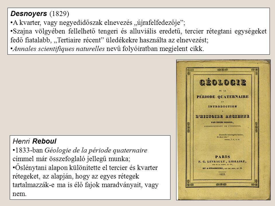 """Desnoyers (1829) A kvarter, vagy negyedidőszak elnevezés """"újrafelfedezője ;"""
