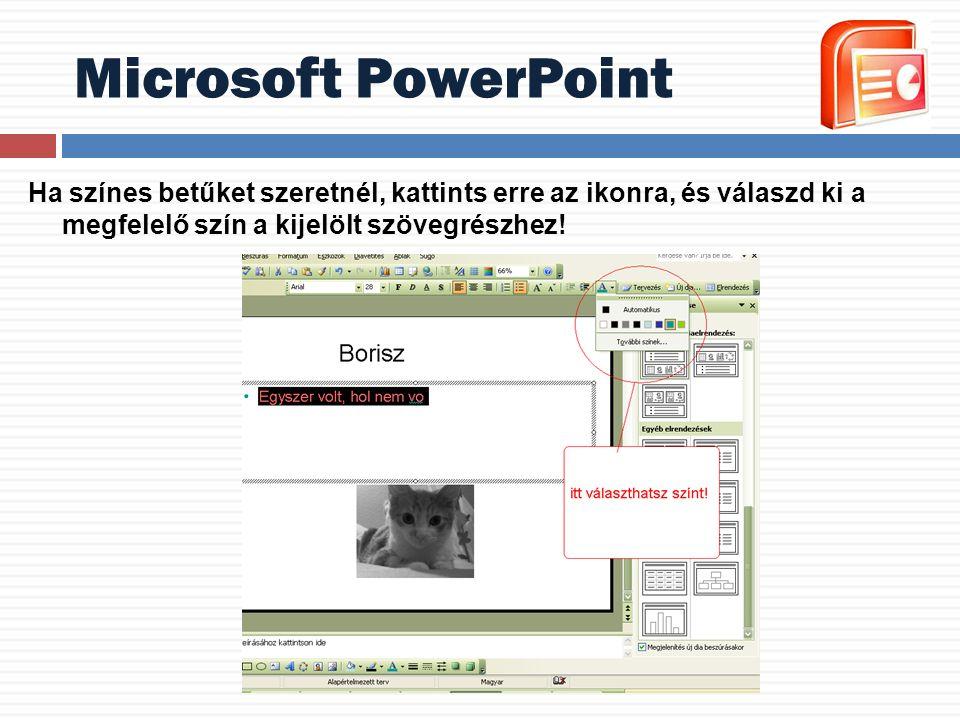 Microsoft PowerPoint Ha színes betűket szeretnél, kattints erre az ikonra, és válaszd ki a megfelelő szín a kijelölt szövegrészhez!