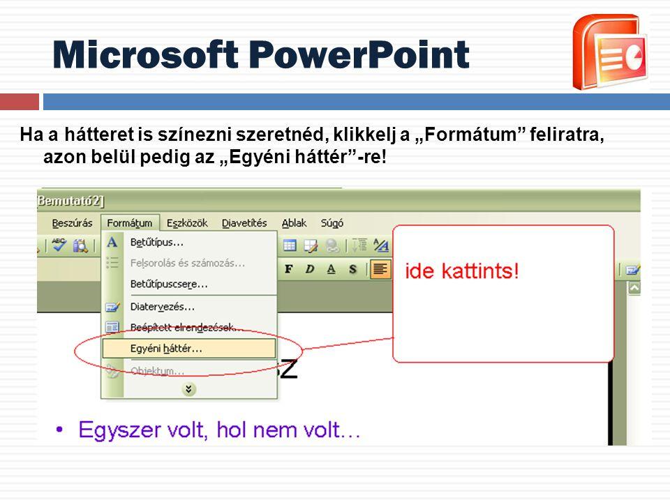 """Microsoft PowerPoint Ha a hátteret is színezni szeretnéd, klikkelj a """"Formátum feliratra, azon belül pedig az """"Egyéni háttér -re!"""