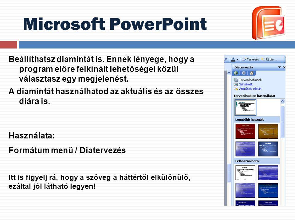 Microsoft PowerPoint Beállíthatsz diamintát is. Ennek lényege, hogy a program előre felkínált lehetőségei közül választasz egy megjelenést.