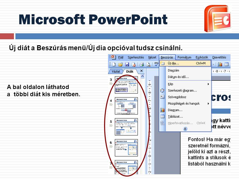 Microsoft PowerPoint Új diát a Beszúrás menü/Új dia opcióval tudsz csinálni.