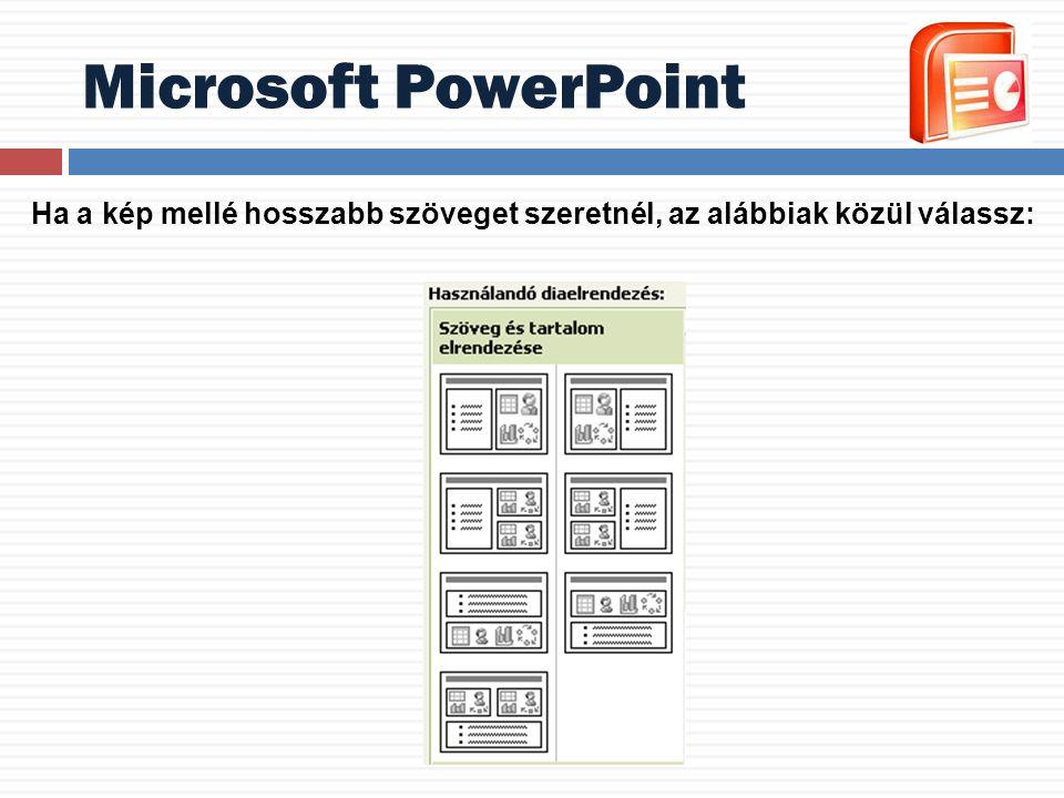 Microsoft PowerPoint Ha a kép mellé hosszabb szöveget szeretnél, az alábbiak közül válassz: