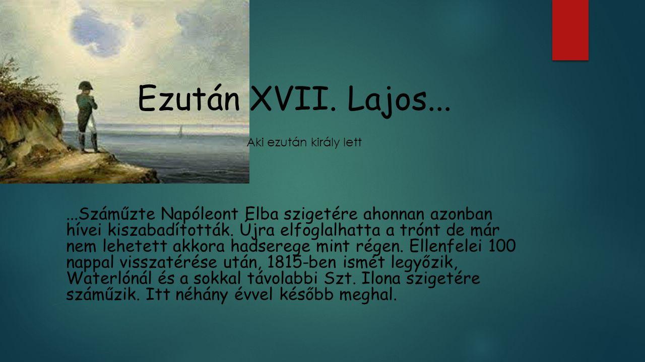 Ezután XVII. Lajos... Aki ezután király lett.