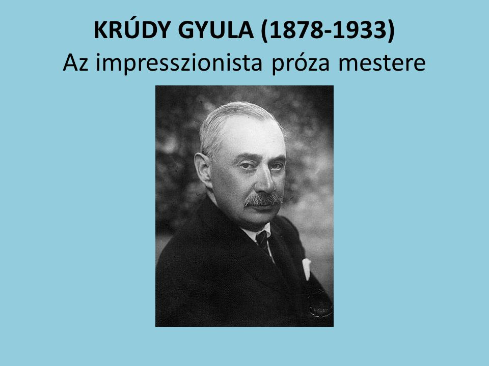 KRÚDY GYULA (1878-1933) Az impresszionista próza mestere