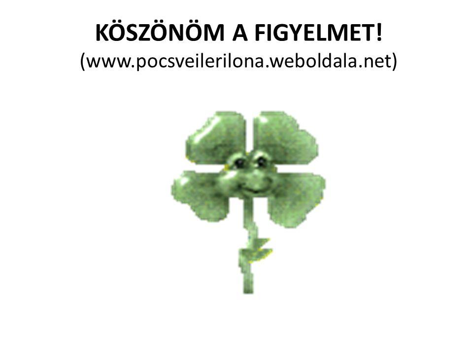 KÖSZÖNÖM A FIGYELMET! (www.pocsveilerilona.weboldala.net)